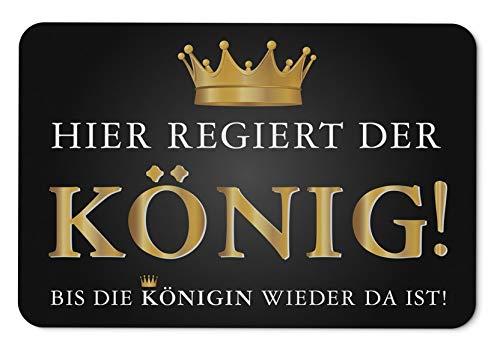 Tassenbrennerei Fußmatte mit Spruch Hier regiert der König - Bis die Königin...